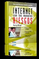 Internet con los menores riesgos. Guía práctica para madres y padres